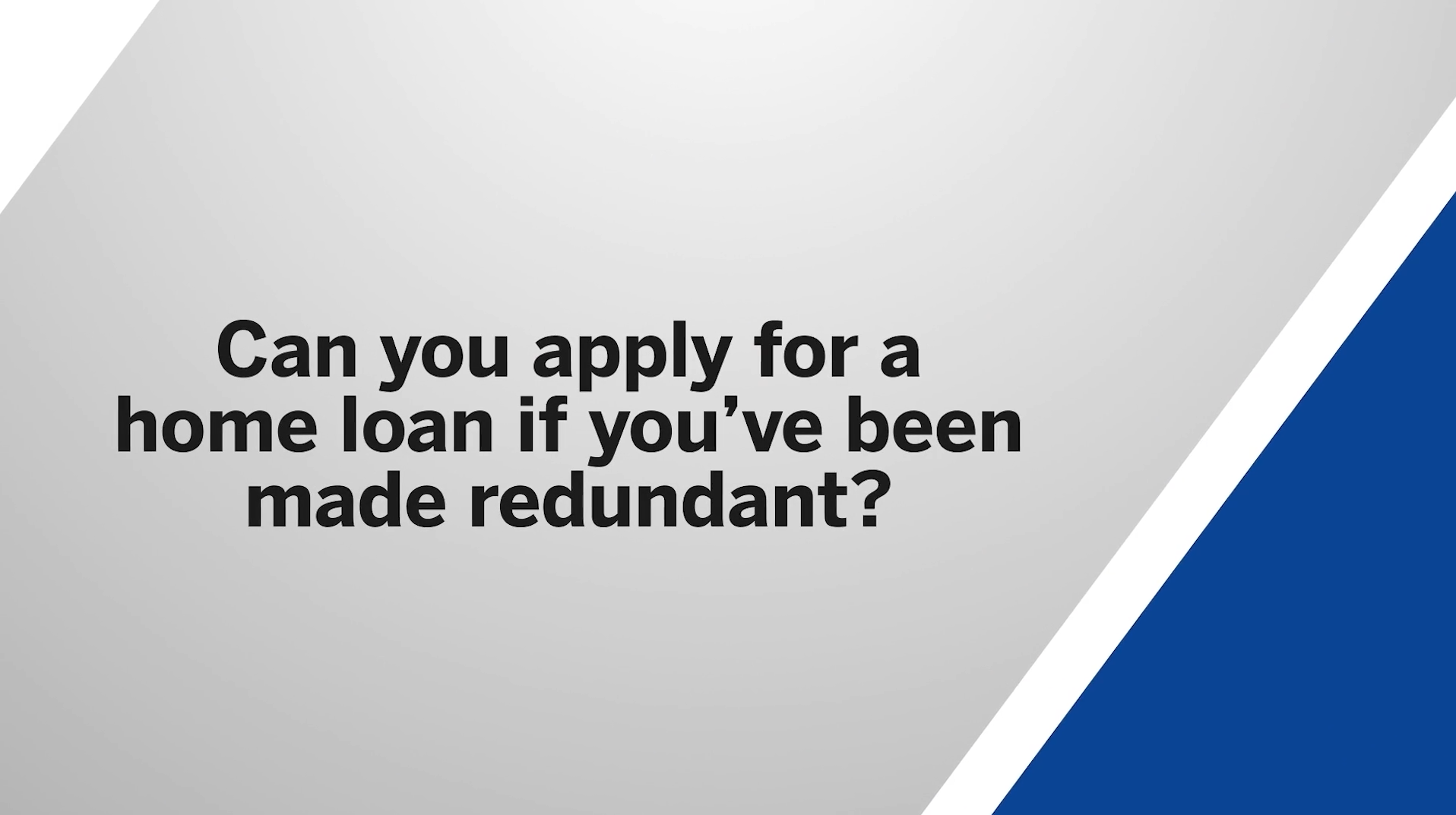 Can you apply for a home loan if you've been made redundant?