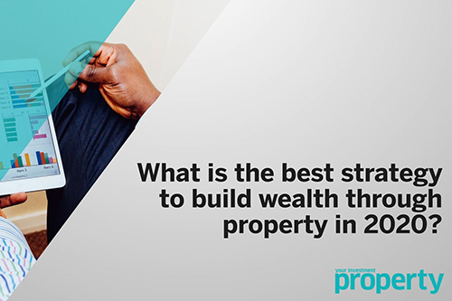 Best strategies to build wealth through property in 2020